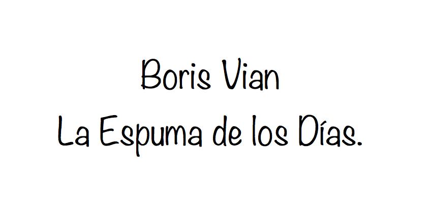 Boris Vian. La Espuma de losDías.