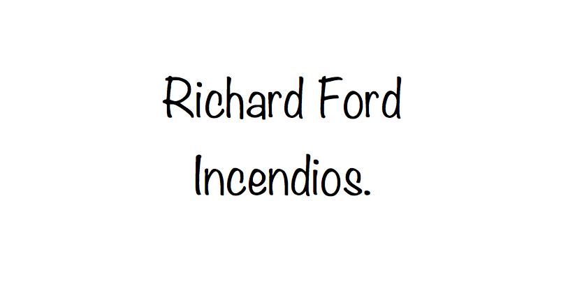 Richard Ford. Incendios.