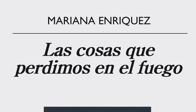 Las Cosas Que Perdimos En El Fuego de Mariana Enriquez. EstupendosRelatos.